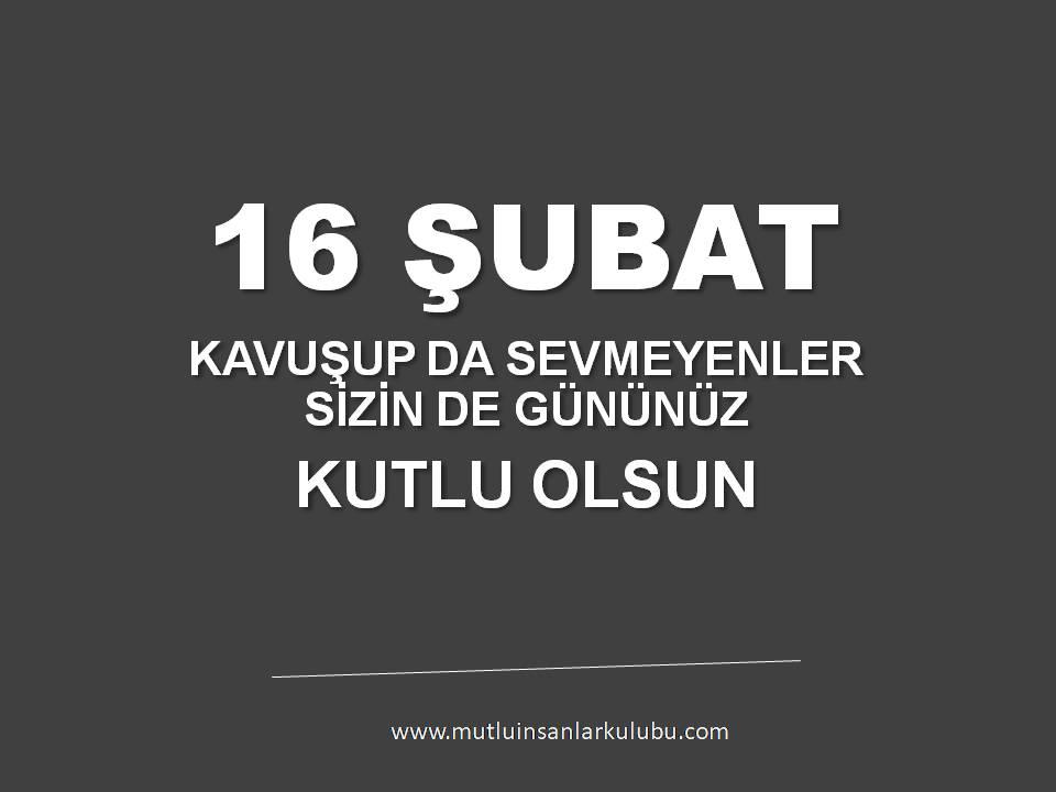 16 ŞUBAT SEVMEYENLER GÜNÜ